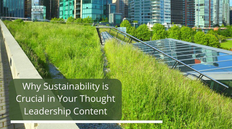 Why Sustainability is Crucial in Your Thought Leadership Content in the Commercial Real Estate Industry